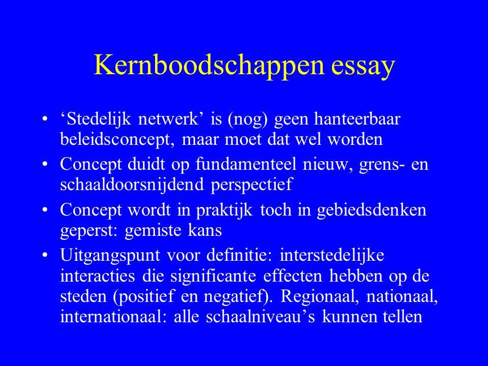 Kernboodschappen essay 'Stedelijk netwerk' is (nog) geen hanteerbaar beleidsconcept, maar moet dat wel worden Concept duidt op fundamenteel nieuw, gre