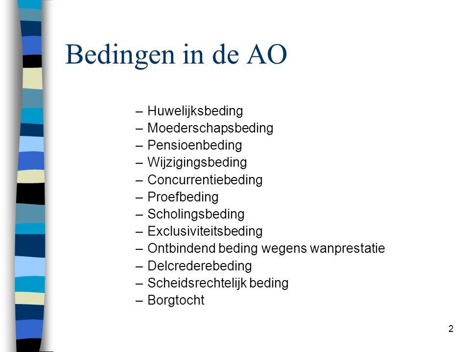 2 Bedingen in de AO –Huwelijksbeding –Moederschapsbeding –Pensioenbeding –Wijzigingsbeding –Concurrentiebeding –Proefbeding –Scholingsbeding –Exclusiv