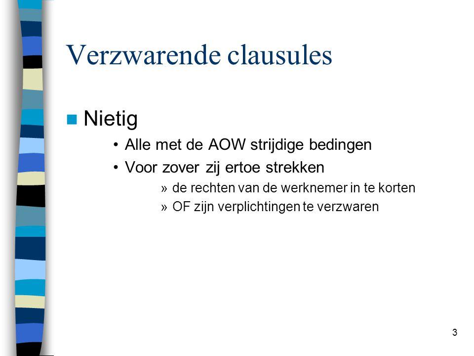 3 Verzwarende clausules Nietig Alle met de AOW strijdige bedingen Voor zover zij ertoe strekken »de rechten van de werknemer in te korten »OF zijn ver