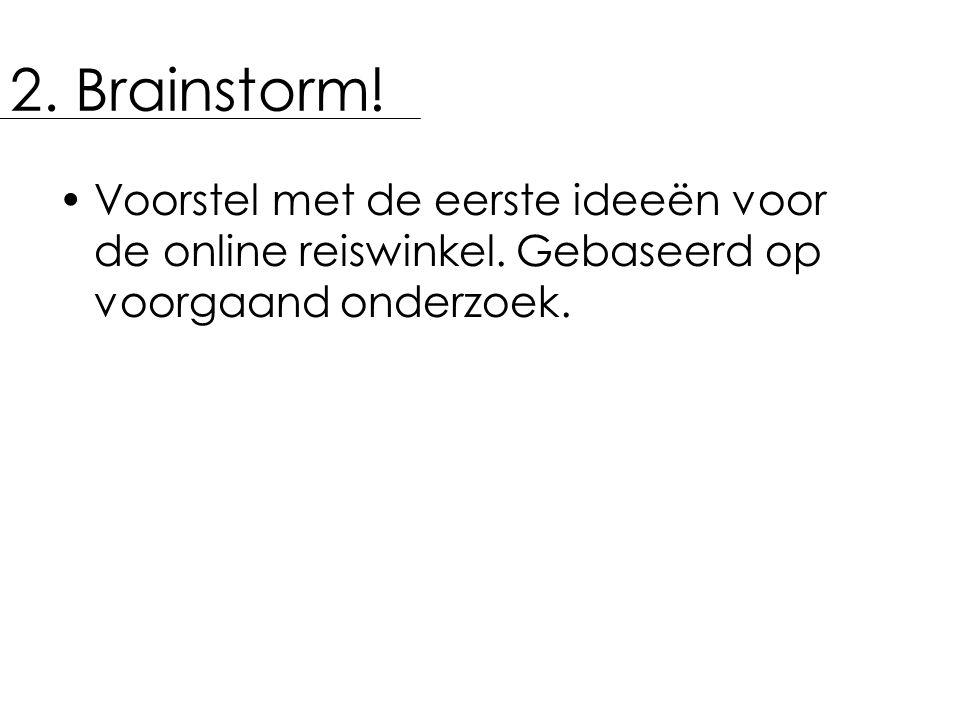 2. Brainstorm! Voorstel met de eerste ideeën voor de online reiswinkel. Gebaseerd op voorgaand onderzoek.