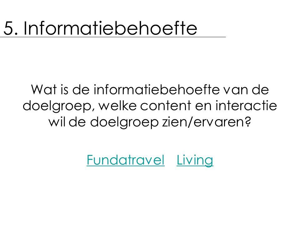 5. Informatiebehoefte Wat is de informatiebehoefte van de doelgroep, welke content en interactie wil de doelgroep zien/ervaren? FundatravelLiving