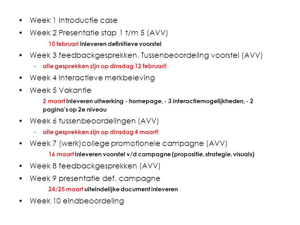Week 1 introductie case Week 2 Presentatie stap 1 t/m 5 (AVV) 10 februari Inleveren definitieve voorstel Week 3 feedbackgesprekken. Tussenbeoordeling