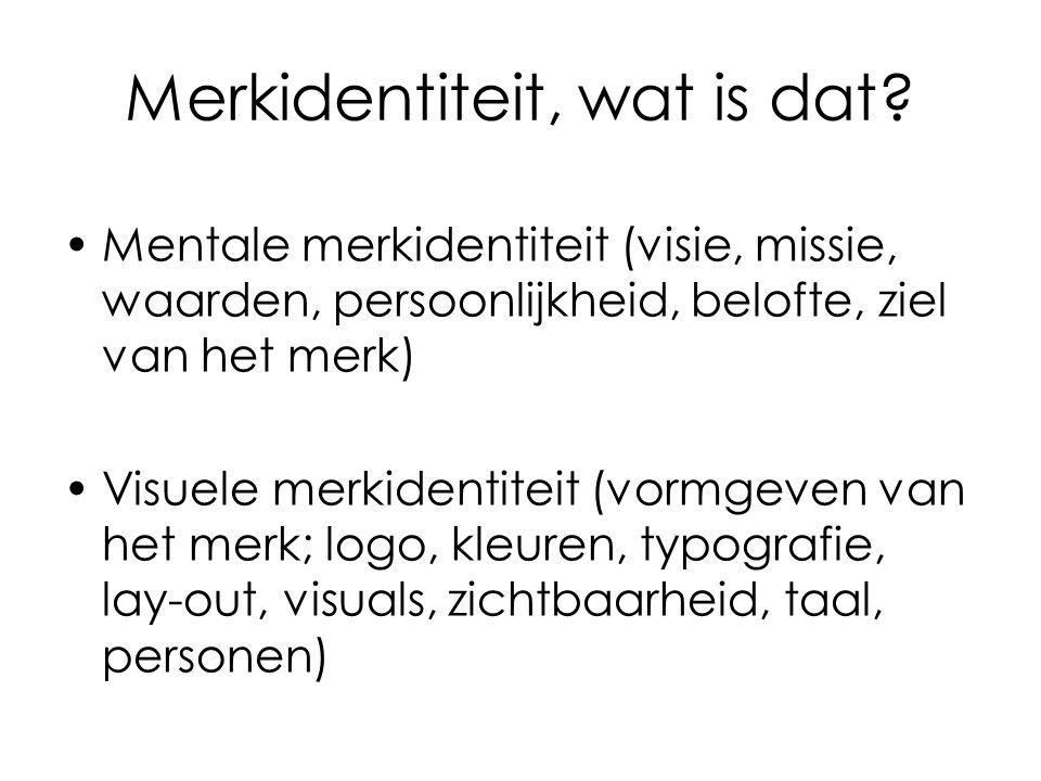 Merkidentiteit, wat is dat? Mentale merkidentiteit (visie, missie, waarden, persoonlijkheid, belofte, ziel van het merk) Visuele merkidentiteit (vormg