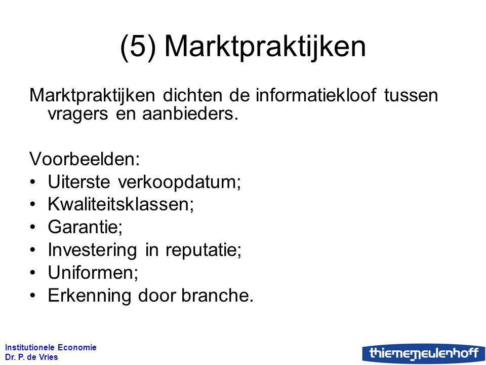 Institutionele Economie Dr. P. de Vries (5) Marktpraktijken Marktpraktijken dichten de informatiekloof tussen vragers en aanbieders. Voorbeelden: Uite