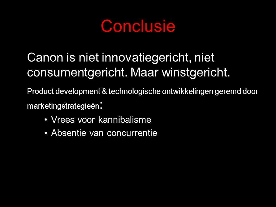 Conclusie Canon is niet innovatiegericht, niet consumentgericht. Maar winstgericht. Product development & technologische ontwikkelingen geremd door ma