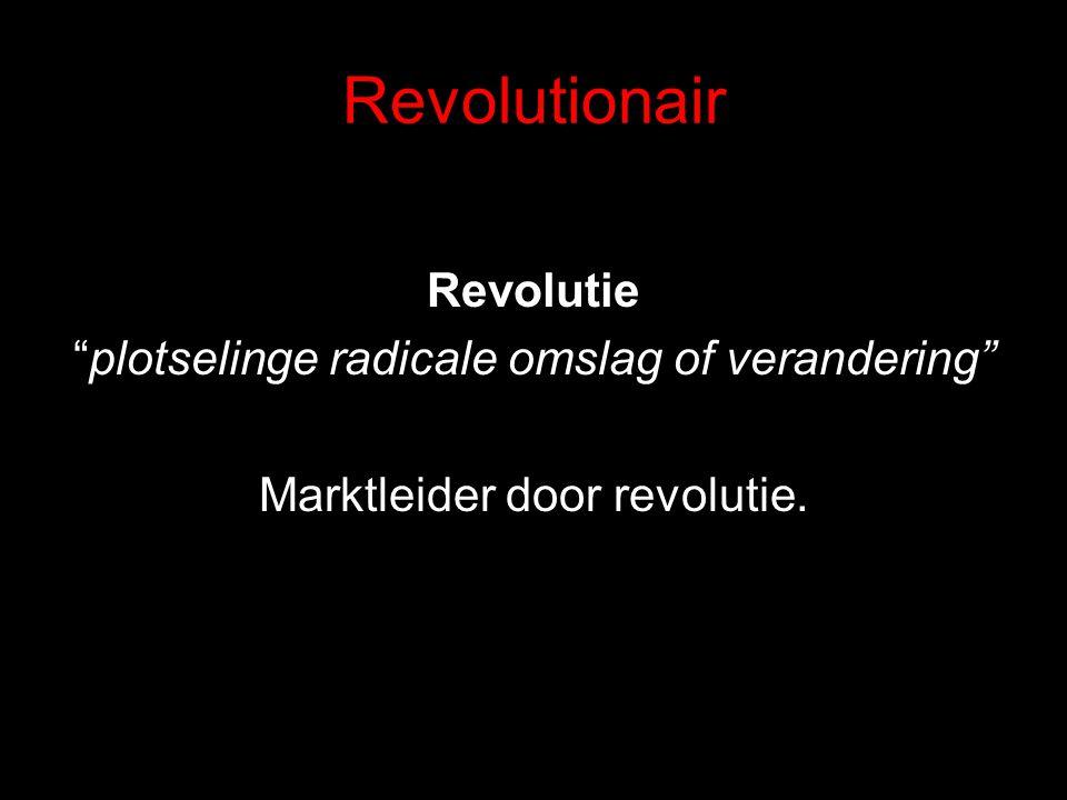 "Revolutionair Revolutie ""plotselinge radicale omslag of verandering"" Marktleider door revolutie."