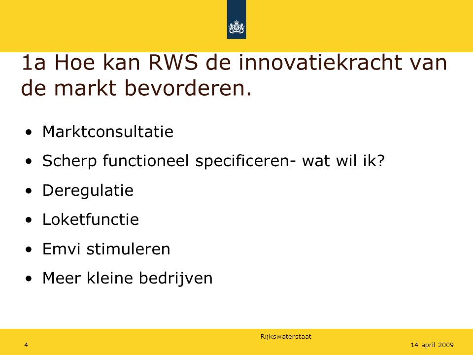 Rijkswaterstaat 414 april 2009 1a Hoe kan RWS de innovatiekracht van de markt bevorderen. Marktconsultatie Scherp functioneel specificeren- wat wil ik