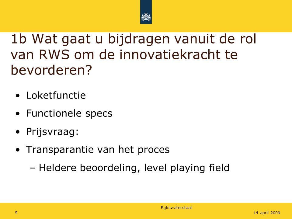 Rijkswaterstaat 514 april 2009 1b Wat gaat u bijdragen vanuit de rol van RWS om de innovatiekracht te bevorderen? Loketfunctie Functionele specs Prijs