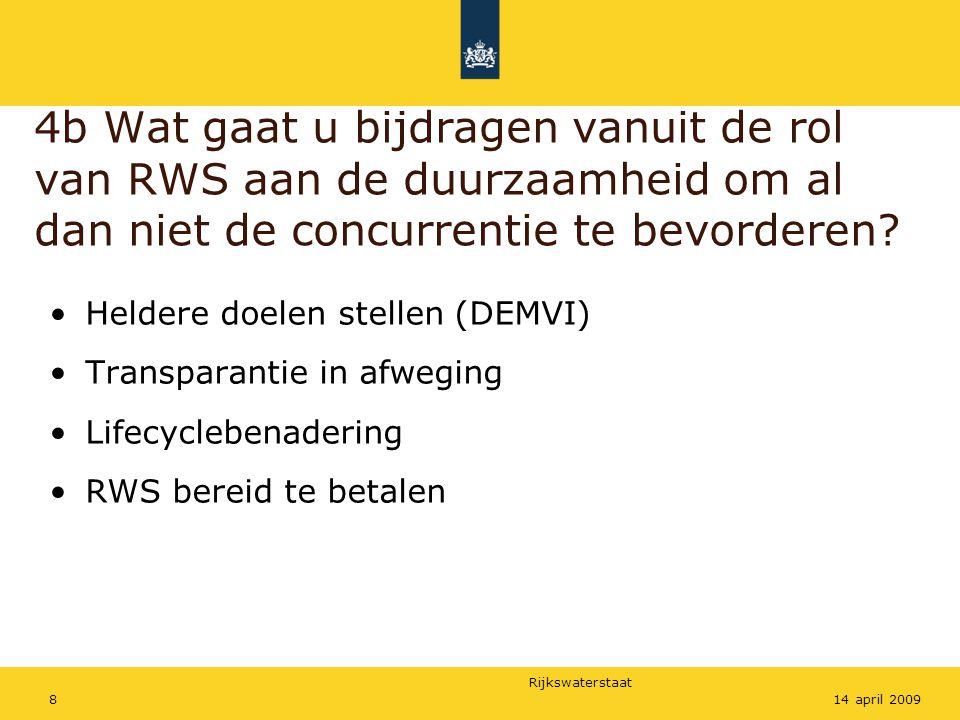 Rijkswaterstaat 814 april 2009 4b Wat gaat u bijdragen vanuit de rol van RWS aan de duurzaamheid om al dan niet de concurrentie te bevorderen? Heldere