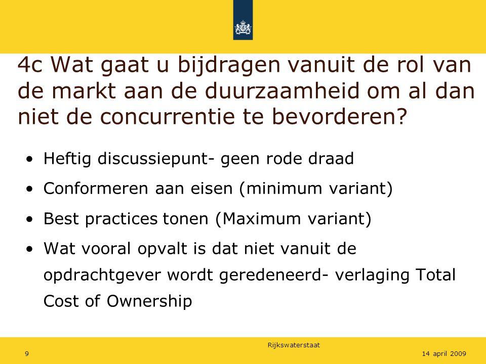 Rijkswaterstaat 914 april 2009 4c Wat gaat u bijdragen vanuit de rol van de markt aan de duurzaamheid om al dan niet de concurrentie te bevorderen? He