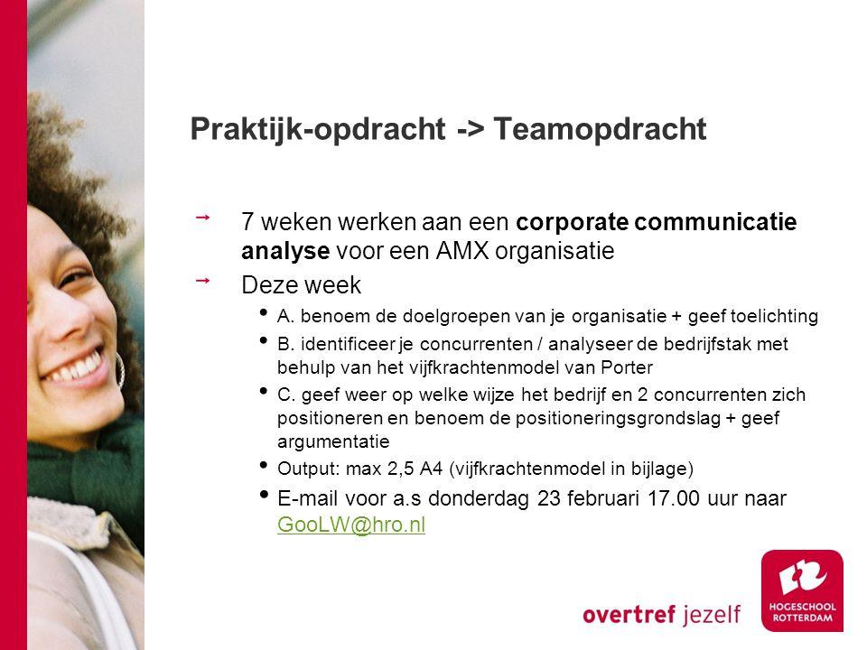 Praktijk-opdracht -> Teamopdracht 7 weken werken aan een corporate communicatie analyse voor een AMX organisatie Deze week A. benoem de doelgroepen va