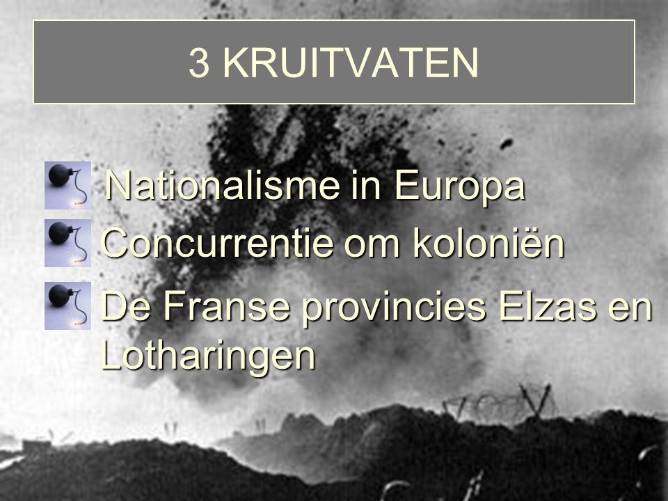 3 KRUITVATEN Nationalisme in Europa Concurrentie om koloniën De Franse provincies Elzas en Lotharingen