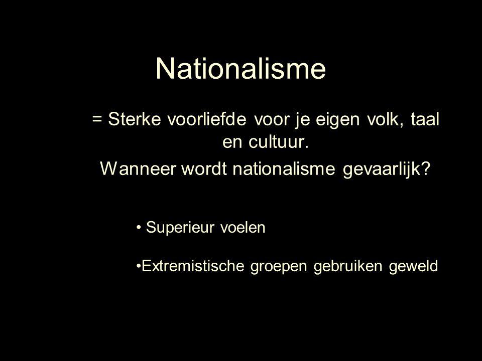 Nationalisme = Sterke voorliefde voor je eigen volk, taal en cultuur.