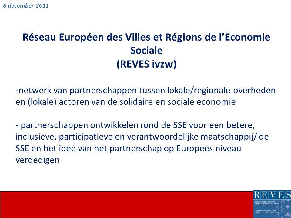 Réseau Européen des Villes et Régions de l'Economie Sociale (REVES ivzw) -netwerk van partnerschappen tussen lokale/regionale overheden en (lokale) actoren van de solidaire en sociale economie - partnerschappen ontwikkelen rond de SSE voor een betere, inclusieve, participatieve en verantwoordelijke maatschappij/ de SSE en het idee van het partnerschap op Europees niveau verdedigen 8 december 2011