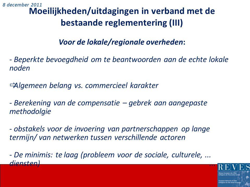 Moeilijkheden/uitdagingen in verband met de bestaande reglementering (III) Voor de lokale/regionale overheden: - Beperkte bevoegdheid om te beantwoorden aan de echte lokale noden  Algemeen belang vs.