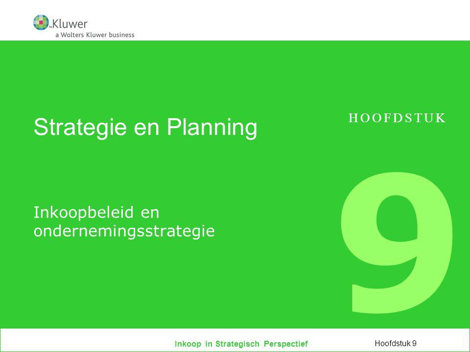 Inkoop in Strategisch Perspectief Strategie en Planning Inkoopbeleid en ondernemingsstrategie Hoofdstuk 9 HOOFDSTUK 9