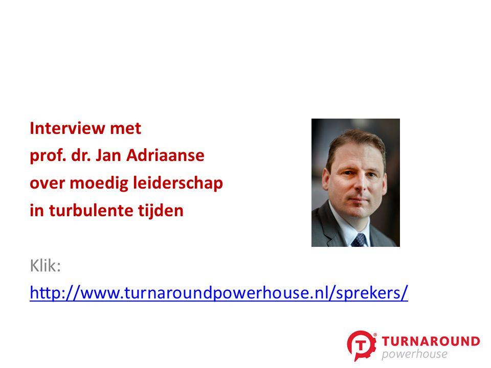 Interview met prof. dr. Jan Adriaanse over moedig leiderschap in turbulente tijden Klik: http://www.turnaroundpowerhouse.nl/sprekers/