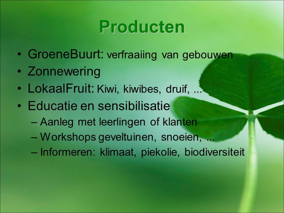 Producten GroeneBuurt: verfraaiing van gebouwen Zonnewering LokaalFruit: Kiwi, kiwibes, druif,...