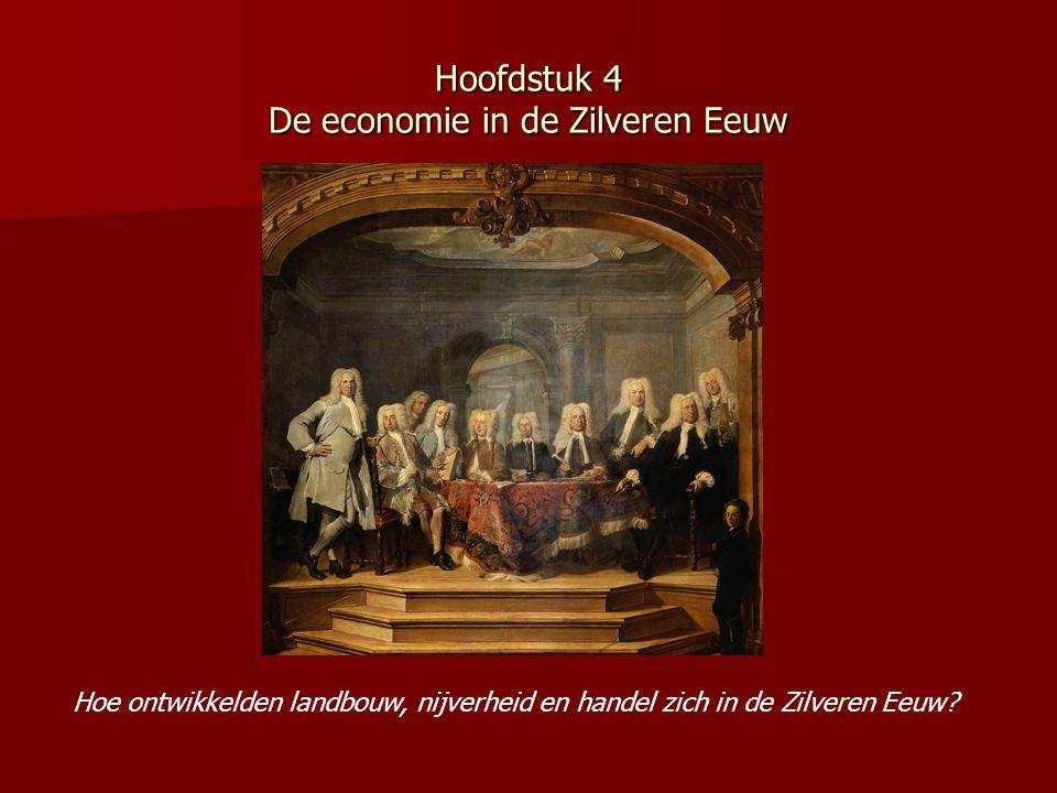 Hoofdstuk 4 De economie in de Zilveren Eeuw Hoe ontwikkelden landbouw, nijverheid en handel zich in de Zilveren Eeuw?
