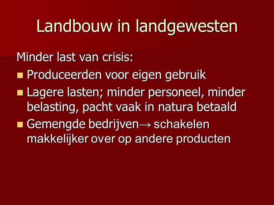 Landbouw in landgewesten Minder last van crisis: Produceerden voor eigen gebruik Produceerden voor eigen gebruik Lagere lasten; minder personeel, mind