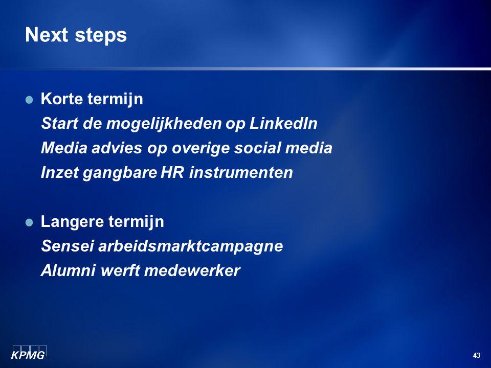 43 Next steps Korte termijn Start de mogelijkheden op LinkedIn Media advies op overige social media Inzet gangbare HR instrumenten Langere termijn Sensei arbeidsmarktcampagne Alumni werft medewerker