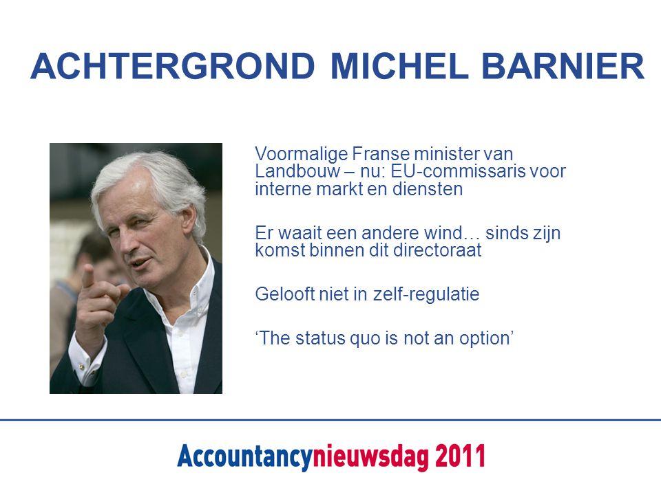 ACHTERGROND MICHEL BARNIER Voormalige Franse minister van Landbouw – nu: EU-commissaris voor interne markt en diensten Er waait een andere wind… sinds zijn komst binnen dit directoraat Gelooft niet in zelf-regulatie 'The status quo is not an option'