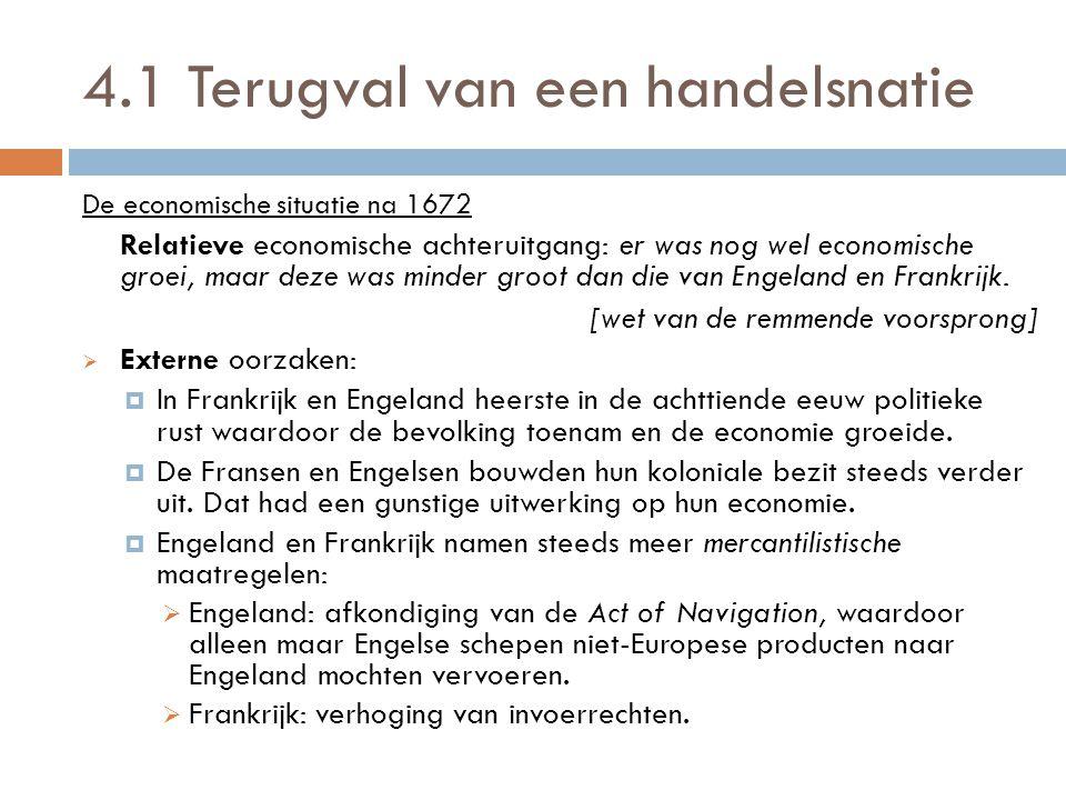 4.1 Terugval van een handelsnatie De economische situatie na 1672 Relatieve economische achteruitgang: er was nog wel economische groei, maar deze was