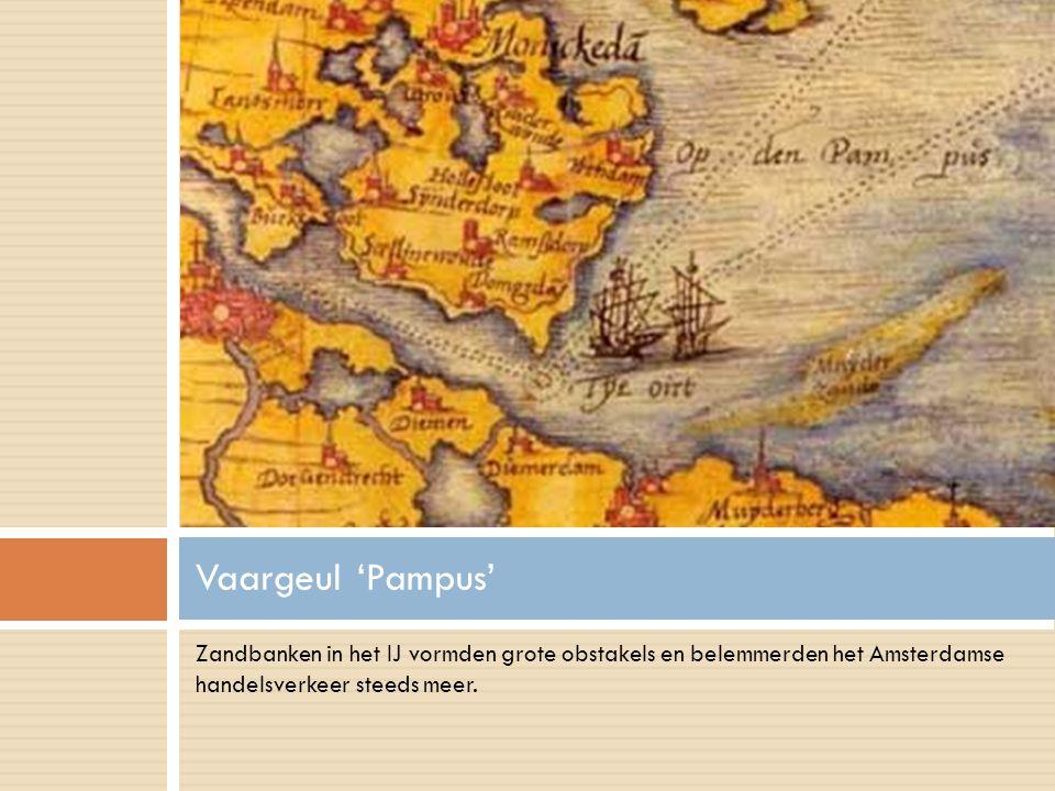Zandbanken in het IJ vormden grote obstakels en belemmerden het Amsterdamse handelsverkeer steeds meer. Vaargeul 'Pampus'
