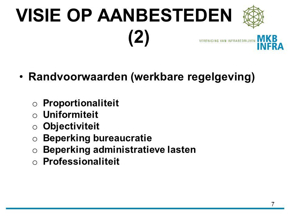 7 Randvoorwaarden (werkbare regelgeving) o Proportionaliteit o Uniformiteit o Objectiviteit o Beperking bureaucratie o Beperking administratieve lasten o Professionaliteit VISIE OP AANBESTEDEN (2)