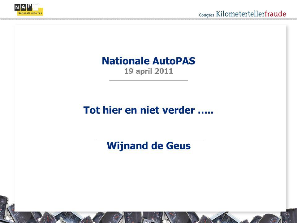 Tot hier en niet verder ….. Wijnand de Geus Nationale AutoPAS 19 april 2011