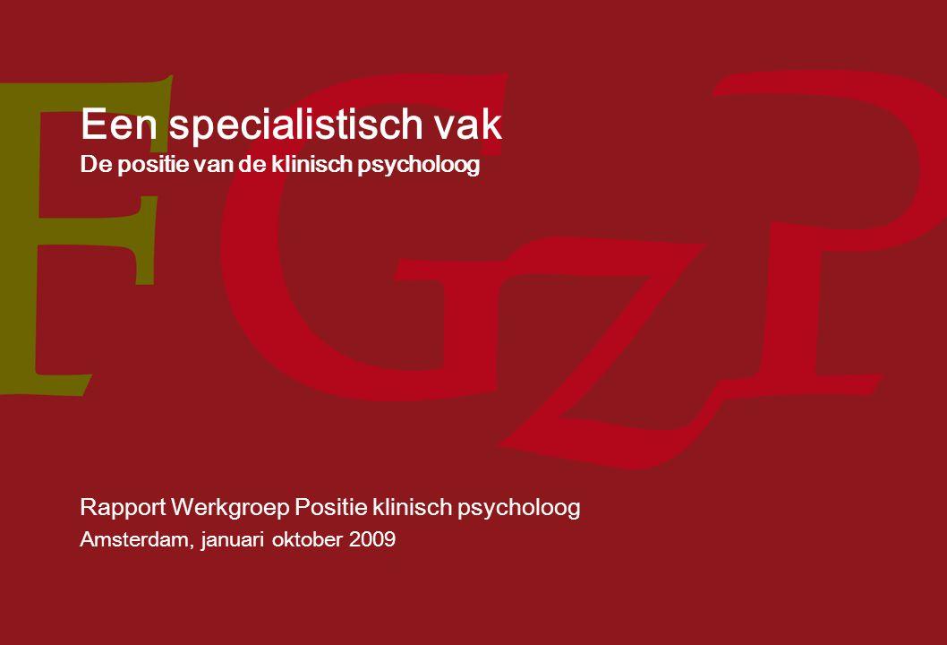 Rapport Werkgroep Positie klinisch psycholoog 1 Een specialistisch vak De positie van de klinisch psycholoog Rapport Werkgroep Positie klinisch psycholoog Amsterdam, januari oktober 2009