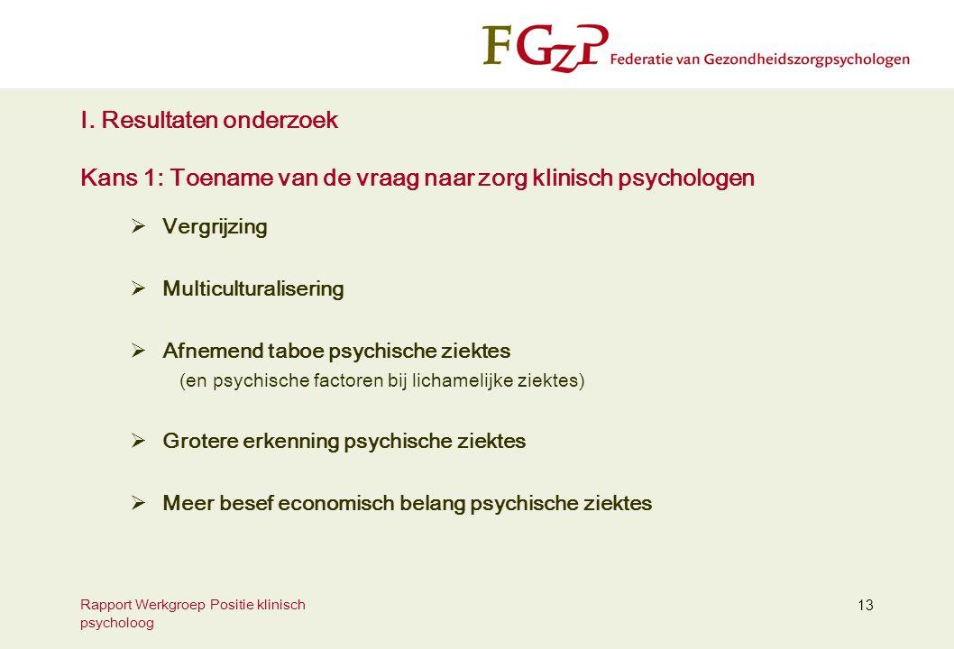 Rapport Werkgroep Positie klinisch psycholoog 13 I. Resultaten onderzoek Kans 1: Toename van de vraag naar zorg klinisch psychologen  Vergrijzing  M