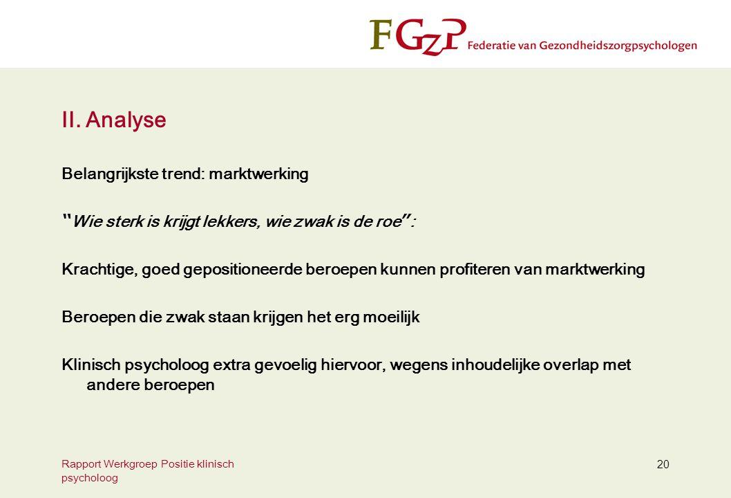 """Rapport Werkgroep Positie klinisch psycholoog 20 II. Analyse Belangrijkste trend: marktwerking """" Wie sterk is krijgt lekkers, wie zwak is de roe """" : K"""