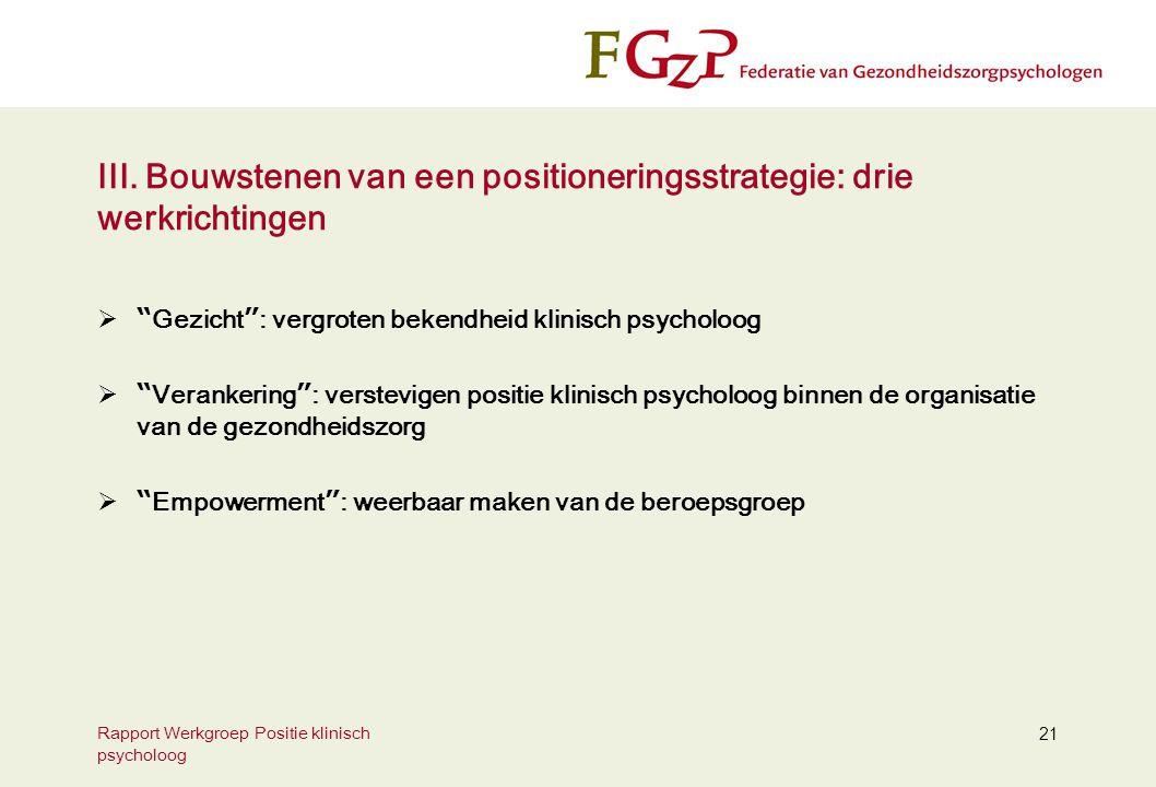 """Rapport Werkgroep Positie klinisch psycholoog 21 III. Bouwstenen van een positioneringsstrategie: drie werkrichtingen  """" Gezicht """" : vergroten bekend"""