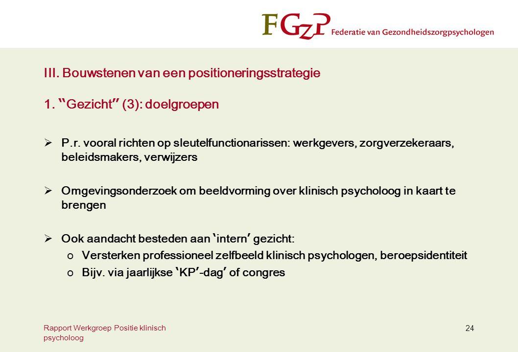 """Rapport Werkgroep Positie klinisch psycholoog 24 III. Bouwstenen van een positioneringsstrategie 1. """" Gezicht """" (3): doelgroepen  P.r. vooral richten"""