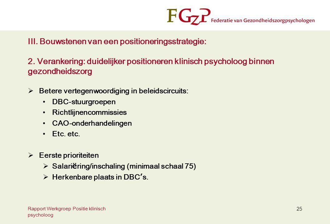 Rapport Werkgroep Positie klinisch psycholoog 25 III. Bouwstenen van een positioneringsstrategie: 2. Verankering: duidelijker positioneren klinisch ps