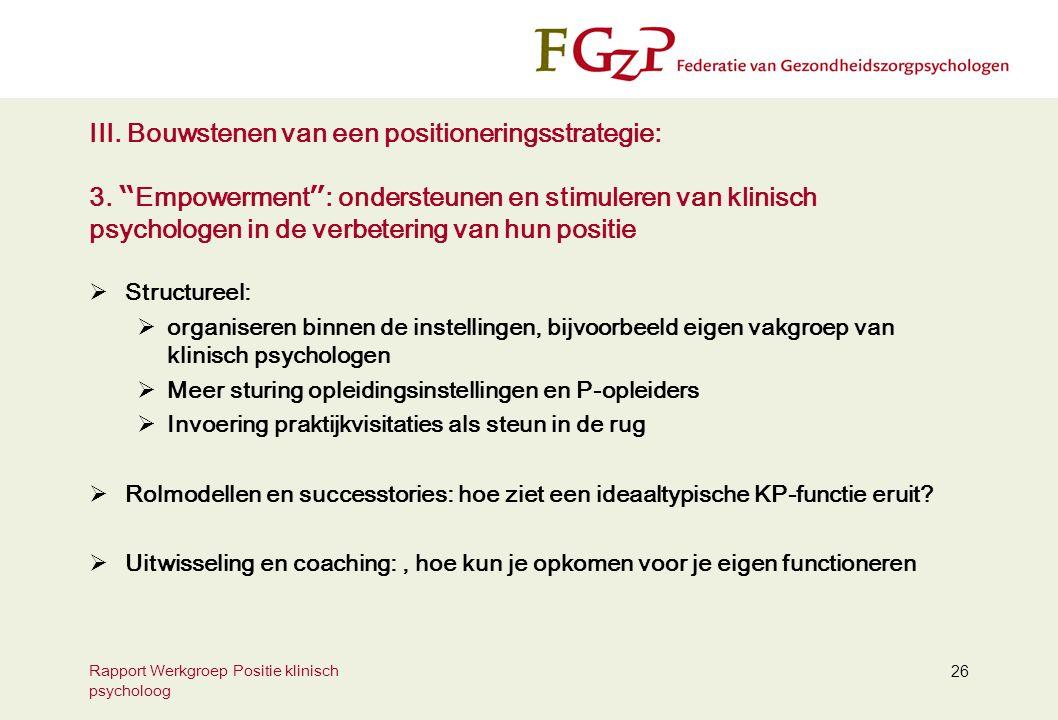 """Rapport Werkgroep Positie klinisch psycholoog 26 III. Bouwstenen van een positioneringsstrategie: 3. """" Empowerment """" : ondersteunen en stimuleren van"""