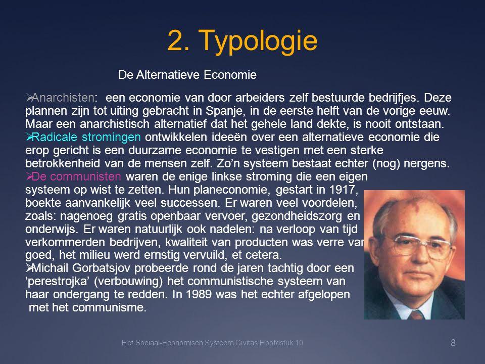 2. Typologie Het Sociaal-Economisch Systeem Civitas Hoofdstuk 10 8  Anarchisten: een economie van door arbeiders zelf bestuurde bedrijfjes. Deze plan