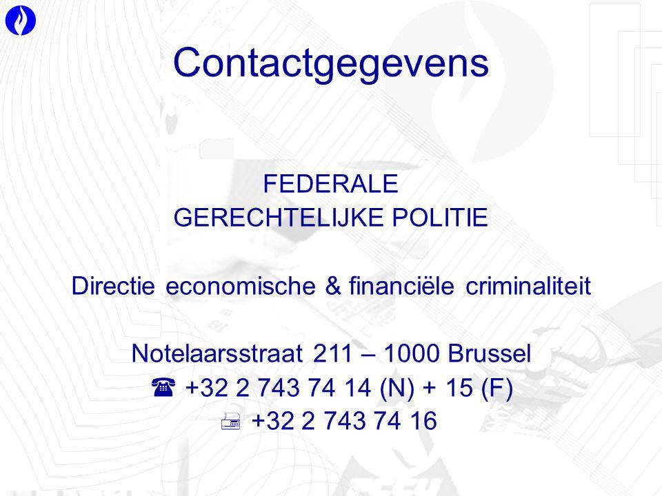 Contactgegevens FEDERALE GERECHTELIJKE POLITIE Directie economische & financiële criminaliteit Notelaarsstraat 211 – 1000 Brussel  +32 2 743 74 14 (N) + 15 (F)  +32 2 743 74 16