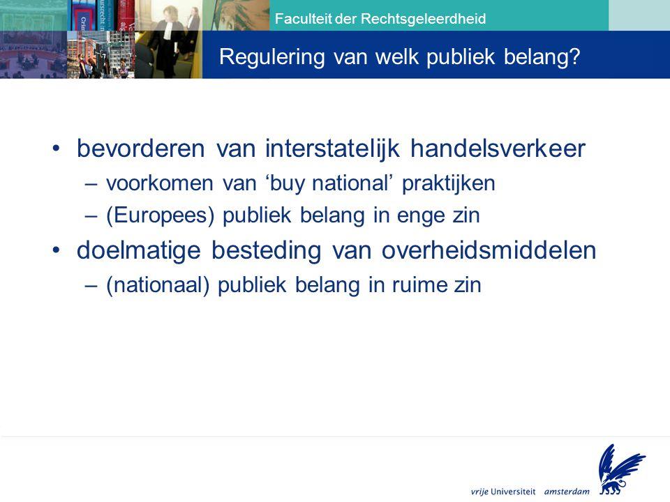 Faculteit der Rechtsgeleerdheid bevorderen van interstatelijk handelsverkeer –voorkomen van 'buy national' praktijken –(Europees) publiek belang in enge zin doelmatige besteding van overheidsmiddelen –(nationaal) publiek belang in ruime zin Aanbestedingsverhouding Regulering van welk publiek belang