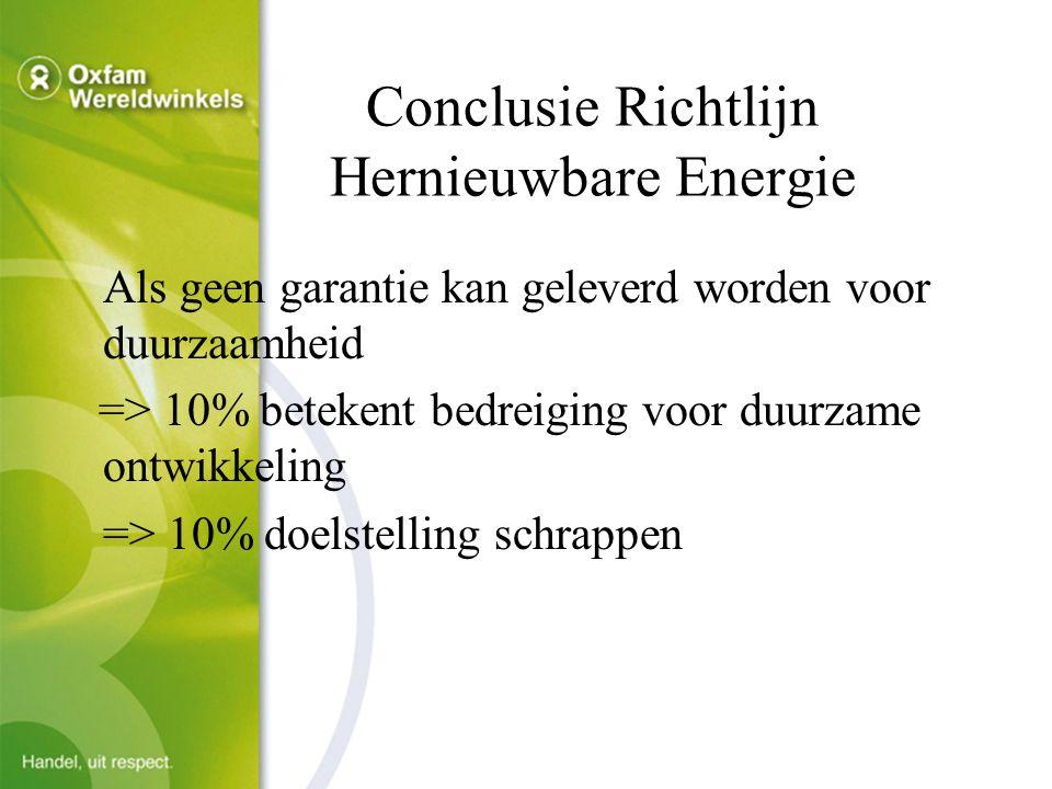 Conclusie Richtlijn Hernieuwbare Energie Als geen garantie kan geleverd worden voor duurzaamheid => 10% betekent bedreiging voor duurzame ontwikkeling => 10% doelstelling schrappen