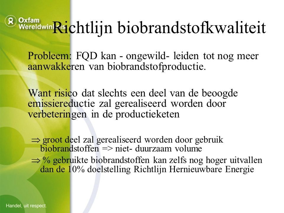 Richtlijn biobrandstofkwaliteit Probleem: FQD kan - ongewild- leiden tot nog meer aanwakkeren van biobrandstofproductie.