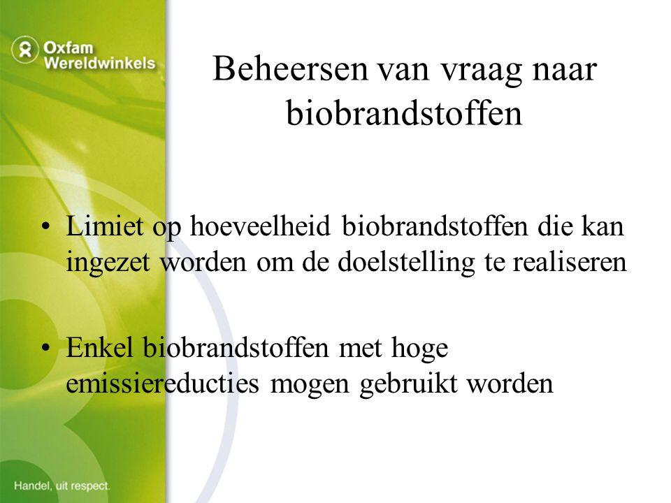 Beheersen van vraag naar biobrandstoffen Limiet op hoeveelheid biobrandstoffen die kan ingezet worden om de doelstelling te realiseren Enkel biobrandstoffen met hoge emissiereducties mogen gebruikt worden
