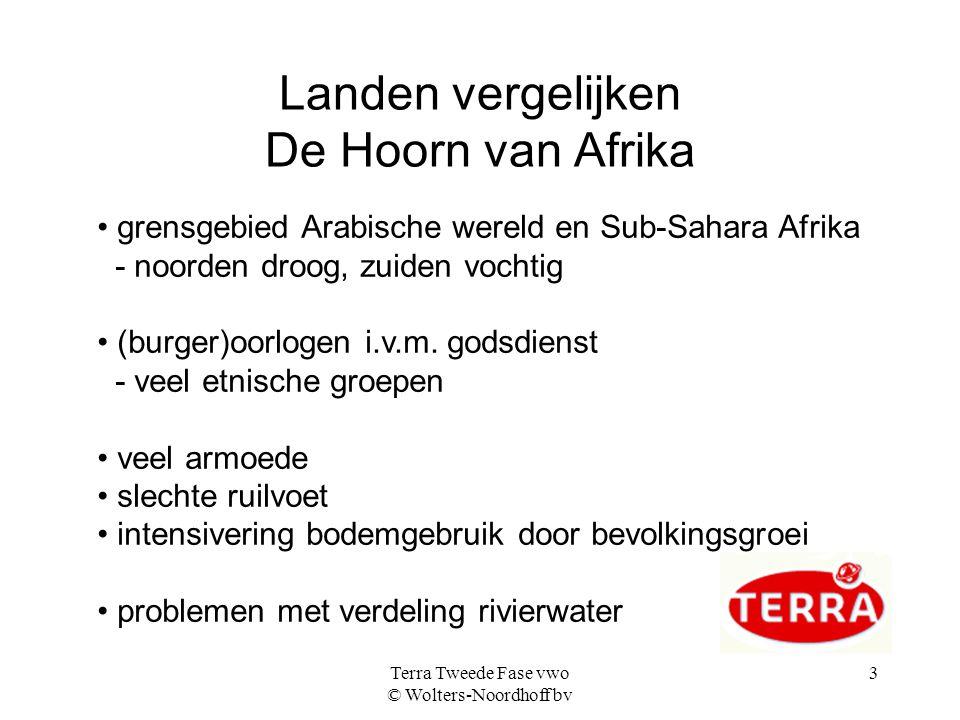Terra Tweede Fase vwo © Wolters-Noordhoff bv 3 Landen vergelijken De Hoorn van Afrika grensgebied Arabische wereld en Sub-Sahara Afrika - noorden droog, zuiden vochtig (burger)oorlogen i.v.m.