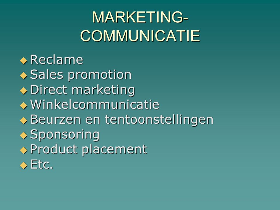  Reclame  Sales promotion  Direct marketing  Winkelcommunicatie  Beurzen en tentoonstellingen  Sponsoring  Product placement  Etc.