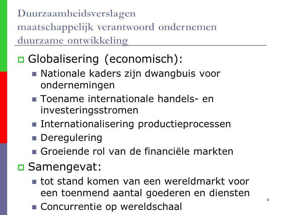 4  Globalisering (economisch): Nationale kaders zijn dwangbuis voor ondernemingen Toename internationale handels- en investeringsstromen Internationalisering productieprocessen Deregulering Groeiende rol van de financiële markten  Samengevat: tot stand komen van een wereldmarkt voor een toenmend aantal goederen en diensten Concurrentie op wereldschaal