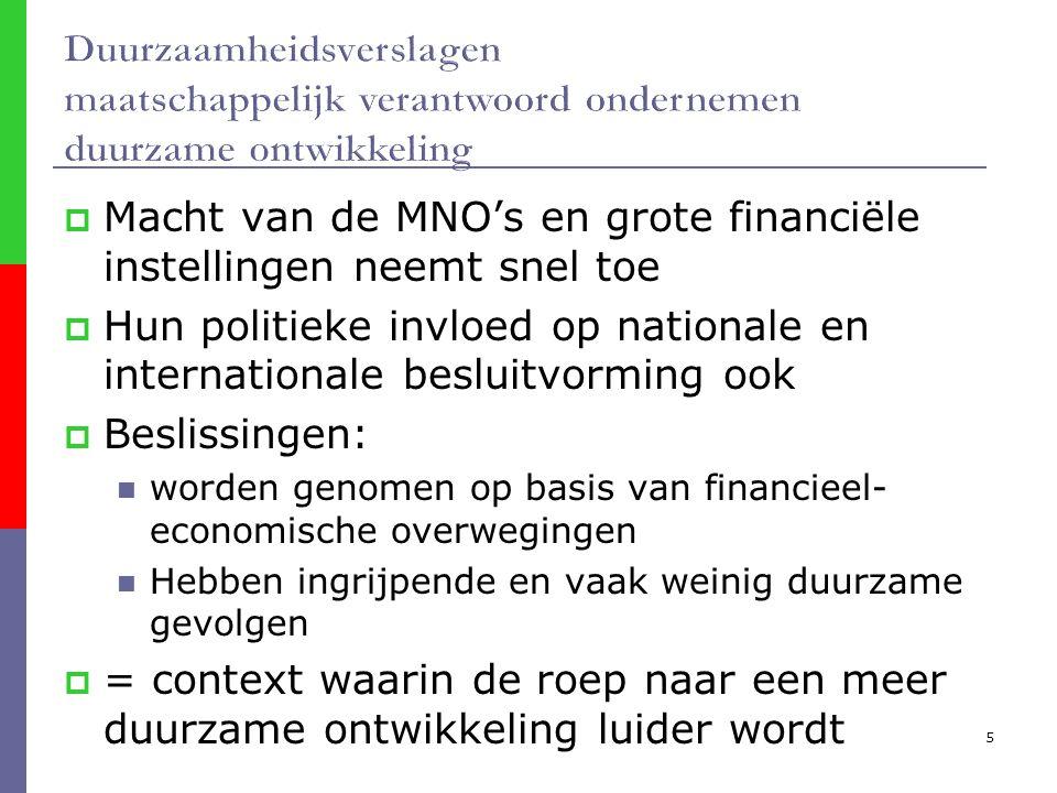 5  Macht van de MNO's en grote financiële instellingen neemt snel toe  Hun politieke invloed op nationale en internationale besluitvorming ook  Beslissingen: worden genomen op basis van financieel- economische overwegingen Hebben ingrijpende en vaak weinig duurzame gevolgen  = context waarin de roep naar een meer duurzame ontwikkeling luider wordt