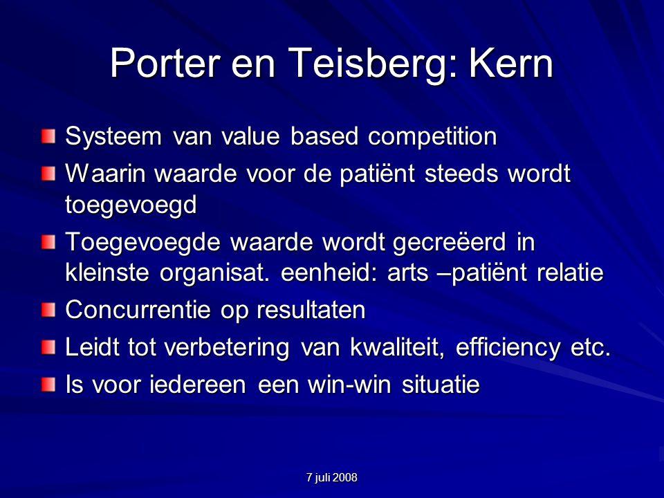 7 juli 2008 Porter en Teisberg: Kern Systeem van value based competition Waarin waarde voor de patiënt steeds wordt toegevoegd Toegevoegde waarde wordt gecreëerd in kleinste organisat.