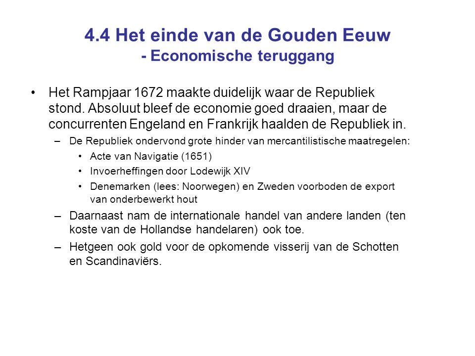 4.4 Het einde van de Gouden Eeuw - Economische teruggang Het Rampjaar 1672 maakte duidelijk waar de Republiek stond.