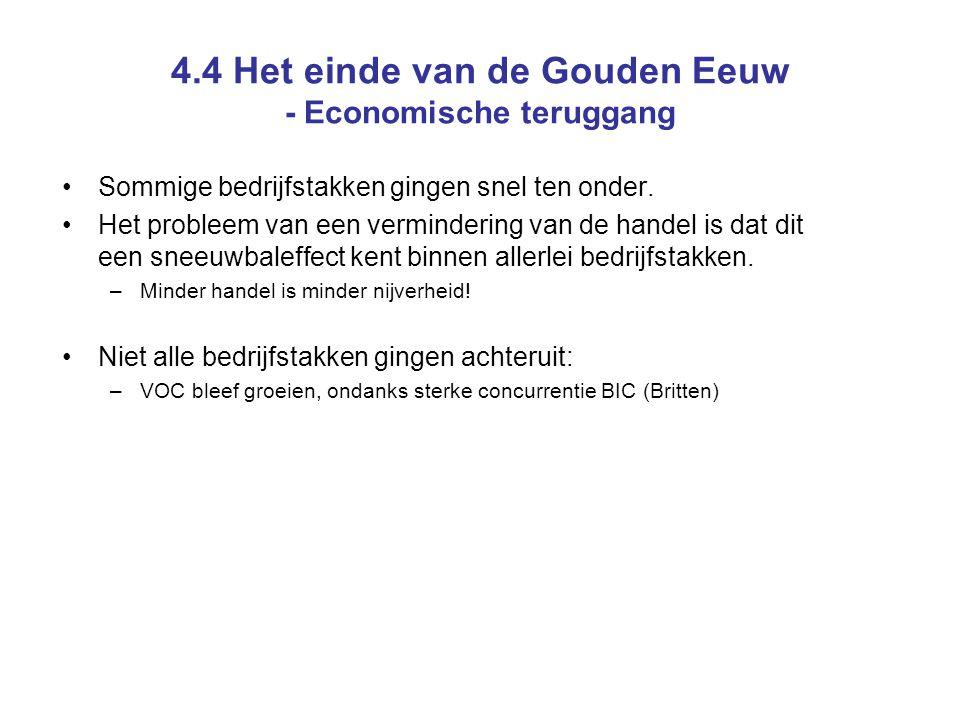 4.4 Het einde van de Gouden Eeuw - Economische teruggang Sommige bedrijfstakken gingen snel ten onder.